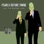 PEARLS BEFORE SWINE – Lay The Burden Down (Cover)